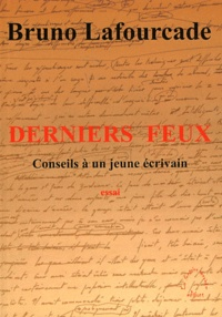 Bruno Lafourcade - Derniers feux - Conseils à un jeune écrivain.