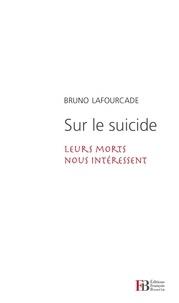 Bruno Lafourcade - Sur le suicide - Leurs morts nous intéressent.