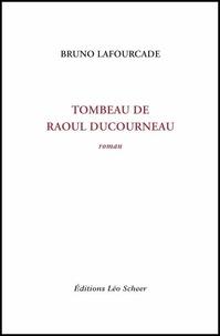 Bruno Lafourcade - Tombeau de Raoul Ducourneau.