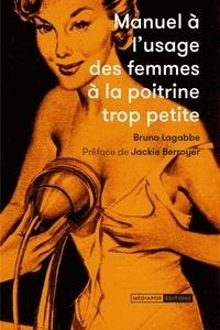 Bruno Lagabbe - Manuel à l'usage des femmes à la poitrine trop petite - Collection re-créative d'annonces publicitaires parues dans la presse féminine 1950-1970.