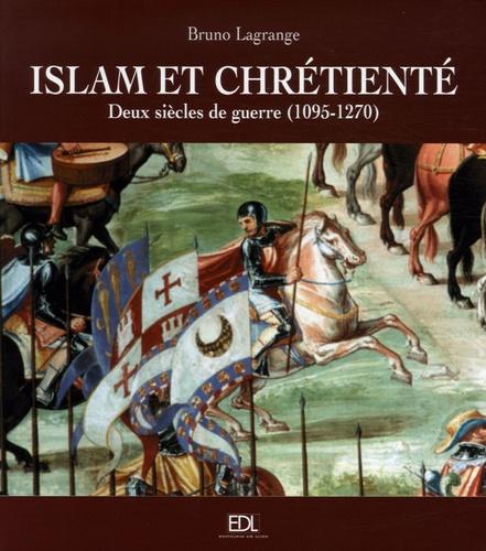 Bruno Lagrange - Islam et chrétienté - Deux siècles de guerre (1095-1270) Les croisades.