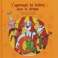 Bruno Lagrange et Sophie Weidig - J'apprends les lettres avec le cirque.