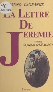 Bruno Lagrange - La Lettre de Jérémie - Roman, à propos de 587 av. J. C..