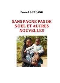 Bruno Laki Dang - SANS PAGNE PAS DE NOEL ET AUTRES NOUVELLES.