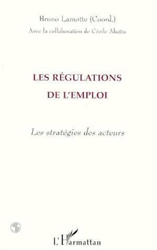 Bruno Lamotte - Les régulations de l'emploi - Les stratégies des acteurs.
