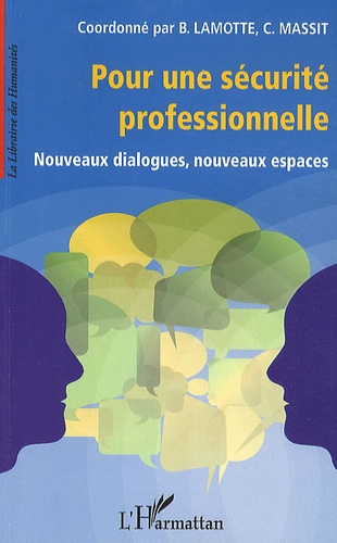 Bruno Lamotte et Cécile Massit - Pour une sécurité professionnelle - Nouveaux dialogues, nouveaux espaces.