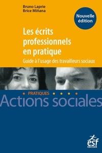 Bruno Laprie et Brice Miñana - Les écrits professionnels en pratique - Guide à l'usage des travailleurs sociaux.