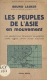 Bruno Lasker - Les peuples de l'Asie en mouvement - Les migrations humaines modernes en Chine, au Japon, aux Indes, en Malaisie, etc....