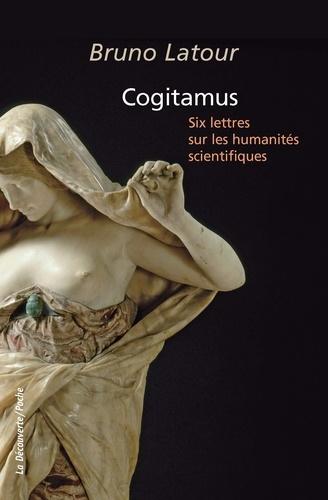 Cogitamus. Six lettres sur les humanités scientifiques