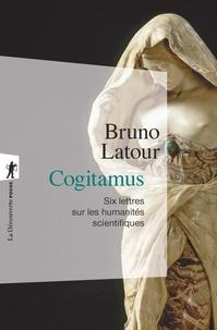 Bruno Latour - Cogitamus - Six lettres sur les humanités scientifiques.
