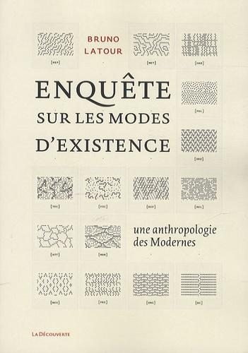 Bruno Latour - Enquêtes sur les modes d'existence - Une anthropologie des Modernes.