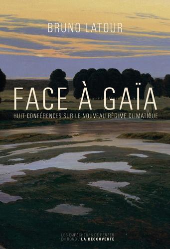 Face à Gaïa. Huit conférences sur le Nouveau Régime Climatique