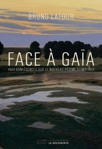 Bruno Latour - Face à Gaïa - Huit conférences sur le Nouveau Régime Climatique.