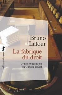 Bruno Latour - La fabrique du droit - Une ethnographie du Conseil d'Etat.