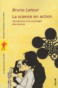 Bruno Latour - La science en action - Introduction à la sociologie des siences.
