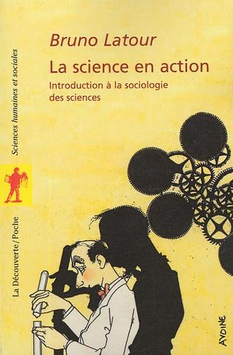 Bruno Latour - La science en action - Introduction à la sociologie des siences.
