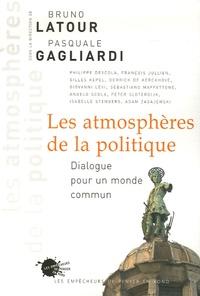 Bruno Latour et Pasquale Gagliardi - Les atmosphères de la politique - Dialogue pour un monde commun.