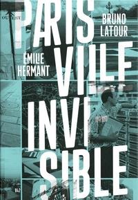 Bruno Latour et Emilie Hermant - Paris ville invisible.
