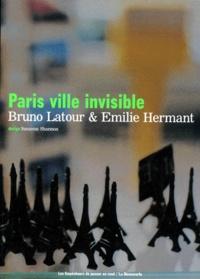 Bruno Latour et Emilie Hermant - Paris, ville invisible.