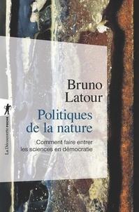 Bruno Latour - Politiques de la nature - Comment faire entrer les sciences en démocratie.