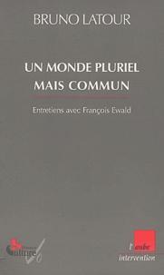 Bruno Latour - Un monde pluriel mais commun.