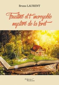 Bruno Laurent - Faustine et l'incroyable mystère de la forêt.