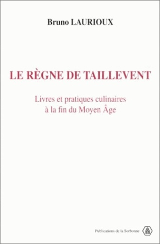 Le règne de Taillevent. Livres et pratiques culinaires à la fin du Moyen âge