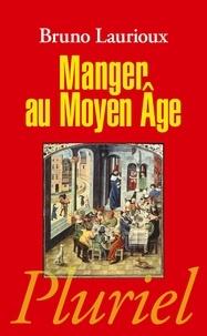 Bruno Laurioux - Manger au Moyen Age - Pratiques et discours alimentaires en Europe au XIVe et XVe siècles.