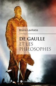 Bruno Lavillatte - De Gaulle et les philosophes.