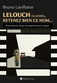 Bruno Lavillatte - Lelouch (Claude), retenez bien ce nom... - Petite histoire d´une incompréhension critique.