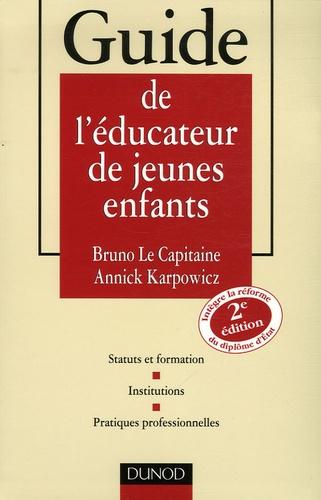 Bruno Le Capitaine et Annick Karpowicz - Guide de l'éducateur de jeunes enfants - Statuts et formation, Institutions, Pratiques professionnelles.