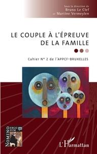 Bruno Le Clef et Martine Vermeylen - Le couple à l'épreuve de la famille - cahier n°2 de l'APPCF-Bruxelles.