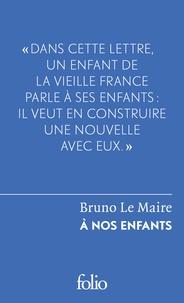 Bruno Le Maire - A nos enfants.