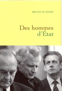 Bruno Le Maire - Des hommes d'Etat.