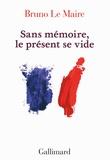 Bruno Le Maire - Sans mémoire, le présent se vide.