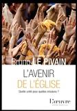 Bruno Le Pivain - L'avenir de l'Eglise - Quelle unité pour quelles missions ?.