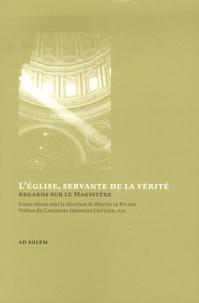 Bruno Le Pivain - L'Eglise, servante de la vérité - Regards sur le magistère.
