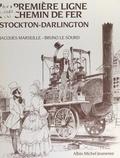 Bruno Le Sourd et Jacques Marseille - La première ligne de chemin de fer Stockton-Darlington.