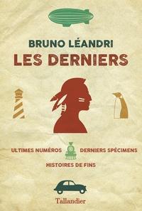 Bruno Léandri - Les derniers - Ultimes numéros, derniers spécimens, histoires de fins.