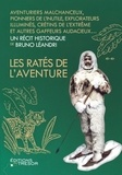 Bruno Léandri - Les ratés de l'aventure - Aventuriers malchanceux, pionniers maladroits, explorateurs illuminés....