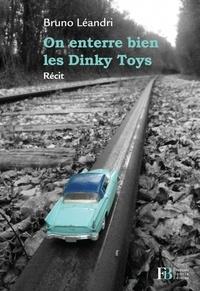 Bruno Léandri - On enterre bien les Dinky Toys.
