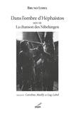 Bruno Lebel - Dans l'ombre d'Héphaïstos - Suivi de La chanson des Nibelungen.