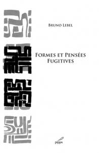 Bruno Lebel - Formes et pensées fugitives.