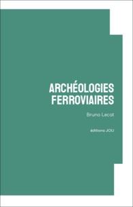 Bruno Lecat - Archéologies ferroviaires.