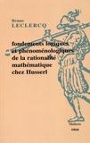 """Bruno Leclercq - Fondements logiques et phénoménologiques de la rationalité mathématique chez Husserl - Contributions husserliennes au débat sur la """"crise de fondements""""."""