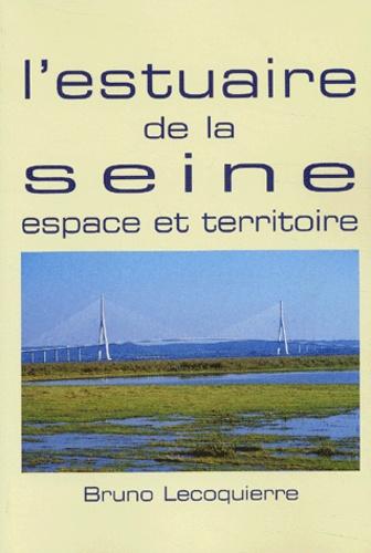 Bruno Lecoquierre - L'estuaire de la Seine - Espace et territoire.