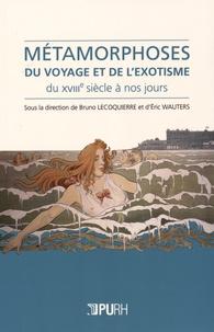 Bruno Lecoquierre et Eric Wauters - Métamorphoses du voyage et de l'exotisme, du XVIIIe siècle à nos jours.