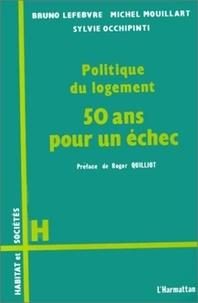 Bruno Lefebvre et Michel Mouillart - Politique du logement - Cinquante ans pour un échec.