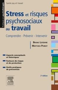 Bruno Lefebvre et Matthieu Poirot - Stress et risques psychosociaux au travail - Comprendre - Prévenir - Intervenir.