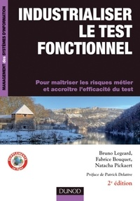 Bruno Legeard et Fabrice Bouquet - Industrialiser le test fonctionnel - 2e édition - Pour maîtriser les risques métier et accroître l'efficacité du test.